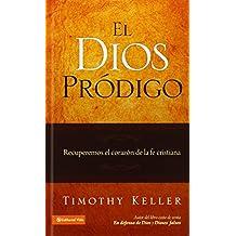 El Dios Prodigo: Recuperemos el Corazon de la Fe Cristiana
