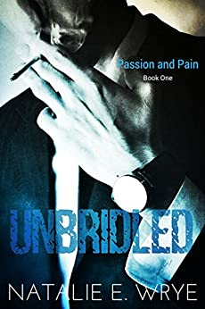 Unbridled (Passion and Pain Book 1) by [Wrye, Natalie E.]
