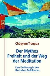 Der Mythos Freiheit und der Weg der Meditation: Eine Einführung in den tibetischen Buddhismus