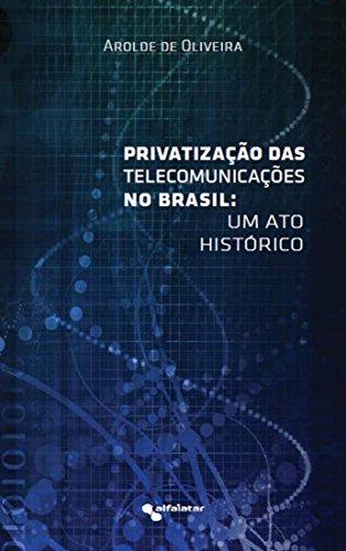 privatizacao-das-telecomunicacoes-no-brasil-um-ato-historico-portuguese-edition