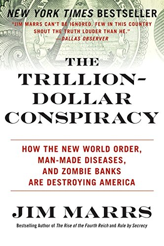 The Trillion-Dollar Conspiracy: How the New World Order, Man-Made Diseases, and Zombie Banks Are Destroying America por Jim Marrs