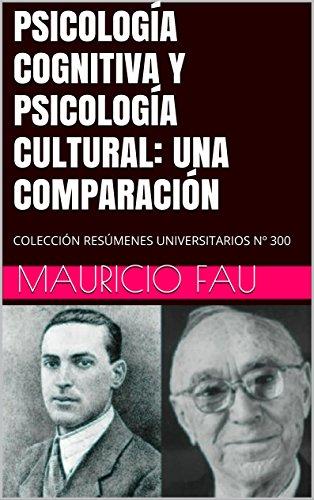 PSICOLOGÍA COGNITIVA Y PSICOLOGÍA CULTURAL: UNA COMPARACIÓN: COLECCIÓN RESÚMENES UNIVERSITARIOS Nº 300 por Mauricio Fau