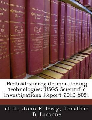 [Bedload-Surrogate Monitoring Technologies: Usgs Scientific Investigations Report 2010-5091] (By: Stefano Del Bove) [published: September, 2011]