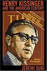 Henry Kissinger and the American Century by Jeremi Suri (2007-07-01)