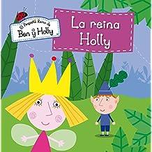 La Reina Holly. El Pequeño Reino De Ben Y Holly