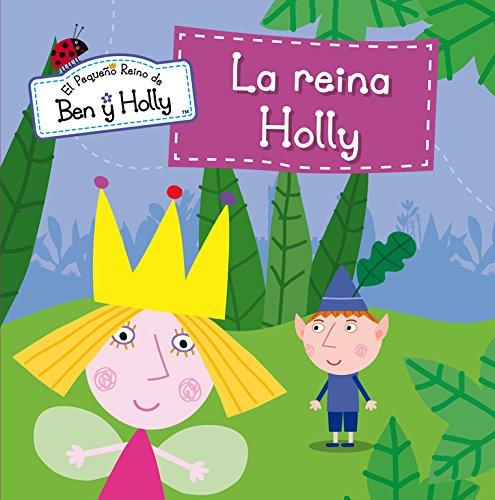 La reina Holly (El pequeño reino de Ben y Holly. Primeras lecturas) por Varios autores
