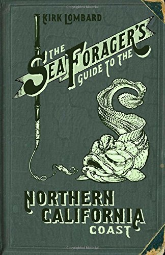 The Sea Forager's Guide to the Northern California Coast by Kirk Lombard (2016-09-01)