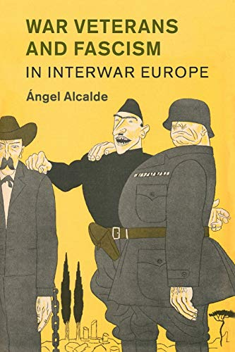War Veterans and Fascism in Interwar Europe (Studies in the Social and Cultural History of Modern Warfare, Band 50)