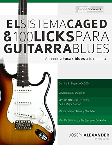 El Sistema CAGED Y 100 Licks Para Guitarra Blues: Aprende a tocar blues a tu manera por Mr Joseph Alexander