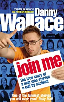 Join Me: The True Story of a Man Who Started a Cult by Accident by [Wallace, Danny]
