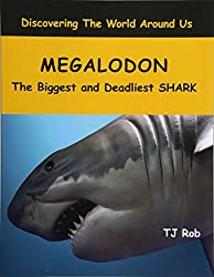 Megalodon: The Biggest and Deadliest Shark (Age 6 and Above) (Discovering the World Around Us)