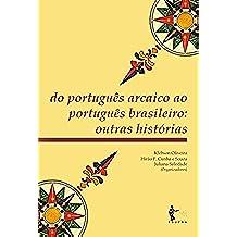 Do português arcaico ao português brasileiro: outras histórias (Portuguese Edition)