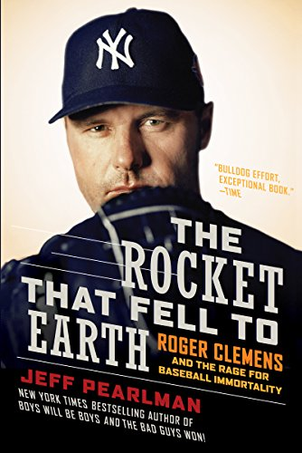 The Rocket That Fell to Earth: Roger Clemens and the Rage for Baseball Immortality (English Edition) por Jeff Pearlman