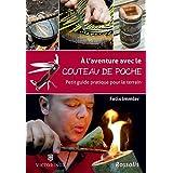 À l'aventure avec le couteau de poche: Petit guide pratique pour le terrain