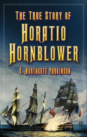The True Story of Horatio Hornblower by Cyril Northcote Parkinson (2003-01-01)