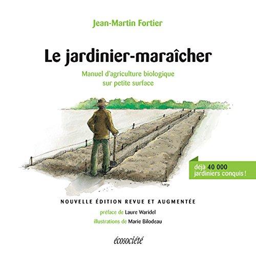 Le jardinier-maracher - 2me dition: Manuel d'agriculture biologique sur petite surface