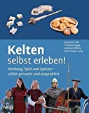 Kelten selbst erleben!: Kleidung, Spiel und Speisen - selbst gemacht und ausprobiert by Dorothee Ade (2012-05-31) - Dorothee Ade;Thomas Hoppe;Andreas Willmy;Karin Sieber-Seitz