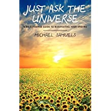 Just Ask the Universe: A No-Nonsense Guide to Manifesting your Dreams by Michael Samuels (16-Sep-2011) Paperback