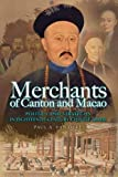 Merchants of Canton and Macao: Politics and Strategies in Eighteenth-Century Chinese Trade by Paul A. Van Dyke (2011) Ha
