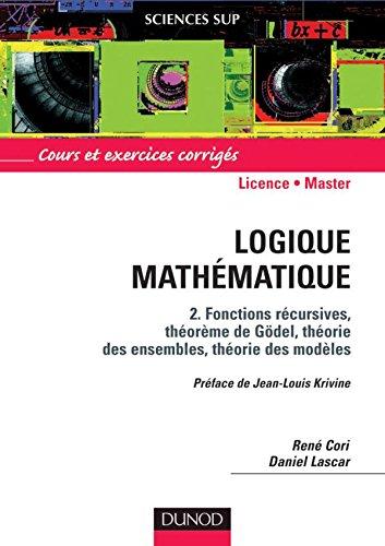 Logique mathématique, tome 2 : Fonctions récursives, théorème de Gödel, théorie des ensembles, théorie des modèles par René Cori, Daniel Lascar