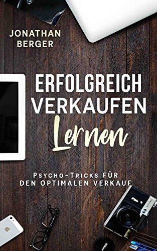 Erfolgreich Verkaufen lernen: Psycho - Tricks für den optimalen Verkauf