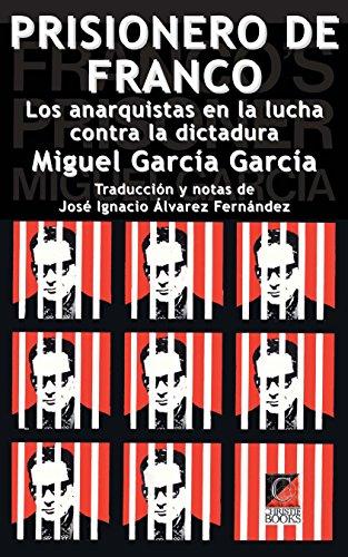 PRISIONERO DE FRANCO: Los anarquistas en la lucha contra la dictadura por Miguel García García