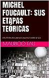 MICHEL FOUCAULT: SUS ETAPAS TEÓRICAS: COLECCIÓN RESÚMENES UNIVERSITARIOS Nº 622 (Spanish Edition)