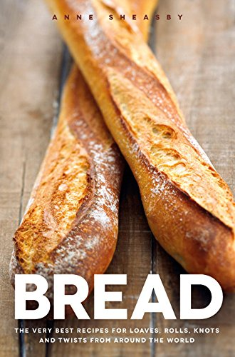 Bread: The very best recipes for loaves, rolls, knots and twists from around the world (English Edition)