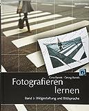 Fotografieren lernen, Band 2: Bildgestaltung und Bildsprache - Cora Banek, Georg Banek