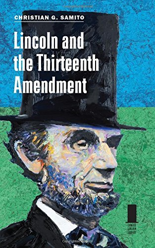 Lincoln and the Thirteenth Amendment (Concise Lincoln Library) by Samito, Christian G. (August 30, 2015) Hardcover