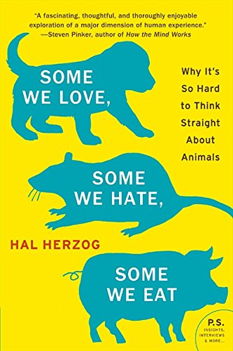 Some We Love, Some We Hate, Some We Eat: Why It's So Hard to Think Straight About Animals (P.S.) por Hal Herzog