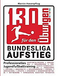 130 Übungen für den Bundesliga-Aufstieg: Professionelles Jugendfußballtraining