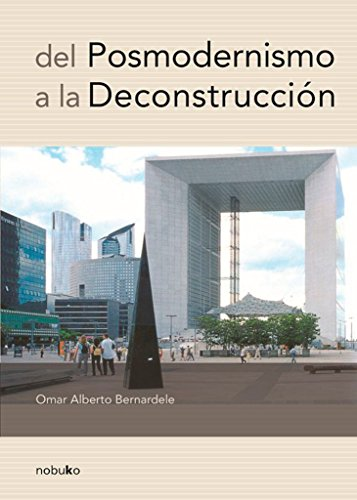 Del posmodernismo a la deconstrucción por Omar Alberto Bernardele