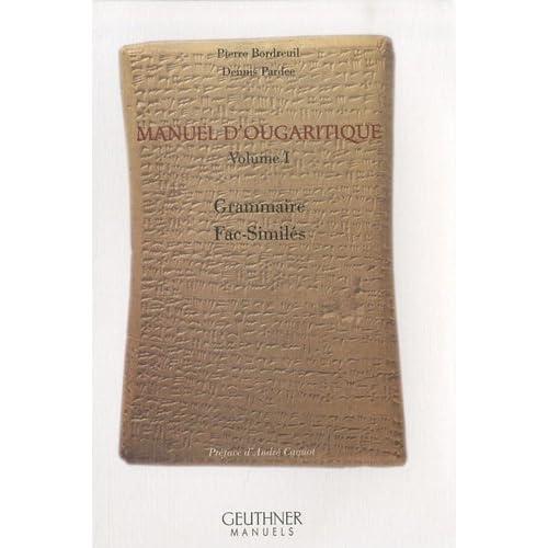 Manuel d'ougaritique : Tome 1, Grammaire, Fac-Similés