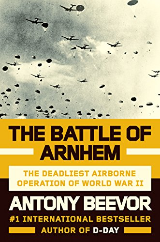 The Battle of Arnhem: The Deadliest Airborne Operation of World War II por Antony Beevor