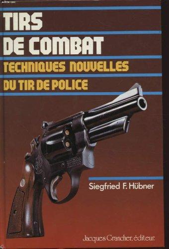 Tirs de combat techniques nouvelles du tir de police par Siegfried F. Hubner