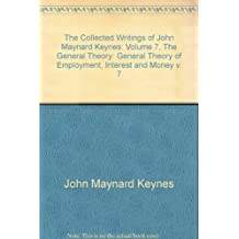 The Collected Writings of John Maynard Keynes: Volume 7, The General Theory: General Theory of Employment, Interest and Money v. 7