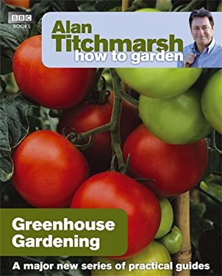 Alan Titchmarsh How to Garden: Greenhouse Gardening by BBC Books