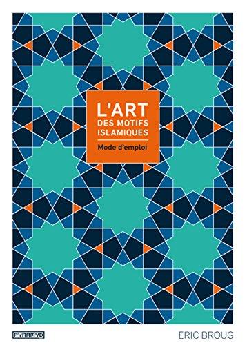 L'art des motifs islamiques : mode d'emploi par Eric Broug