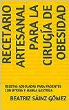 RECETARIO ARTESANAL PARA LA CIRUGÍA DE OBESIDAD: RECETAS ADECUADAS PARA PACIENTES CON BYPASS Y MANGA GASTRICA
