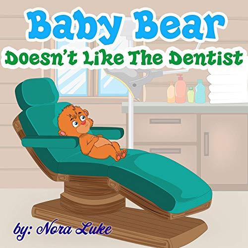 Baby Bear Doesn't Like The Dentist (English Edition) por Nora Luke