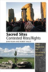 Sacred Sites, Contested Rites/rights: Pagan Engagements with Archaeological Monuments
