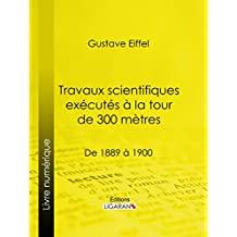 Travaux scientifiques exécutés à la tour de 300 mètres: De 1889 à 1900