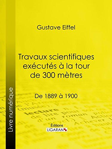 Télécharger des livres google books pdf Travaux scientifiques exécutés à la tour de 300 mètres: De 1889 à 1900 by Gustave Eiffel PDF B01C2QIR40