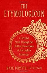 The Etymologicon: A Circular Stroll through the Hidden Connections of the English Language by Mark Forsyth (2011-11-03)