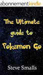 Pokemon Go: The Ultimate Guide To The...