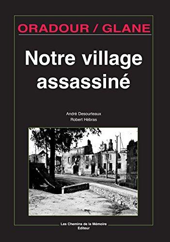 Oradour/Glane, notre village assassiné par André Desourtreaux