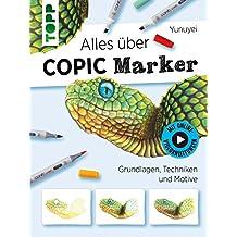 Alles über COPIC Marker: Grundlagen, Techniken und Motive. Mit Online-Videos (German Edition)