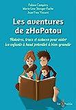 Telecharger Livres Les aventures de zHaPatou Histoires trucs et astuces pour aider les enfants a haut potentiel a bien grandir (PDF,EPUB,MOBI) gratuits en Francaise