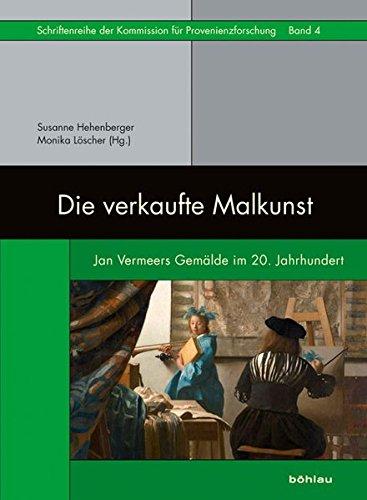 Die verkaufte Malkunst: Jan Vermeers Gemälde im 20. Jahrhundert (Schriftenreihe der Kommission für Provenienzforschung, Band 4) (Vermeer-gemälde)